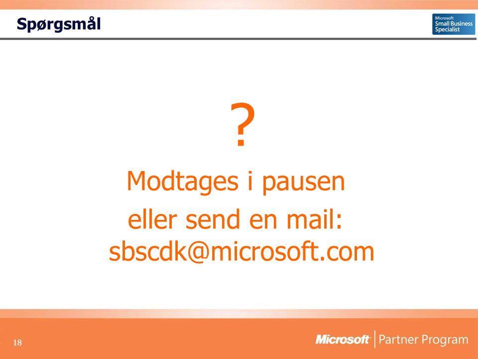 18 Spørgsmål Modtages i pausen eller send en mail: sbscdk@microsoft.com