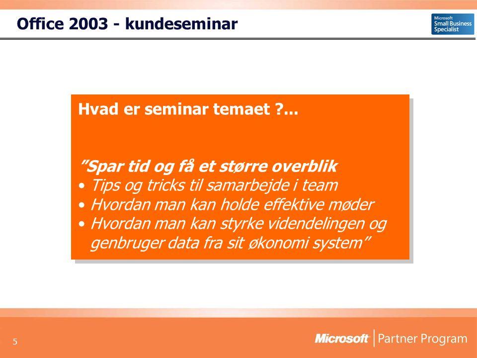5 Office 2003 - kundeseminar Hvad er seminar temaet ...