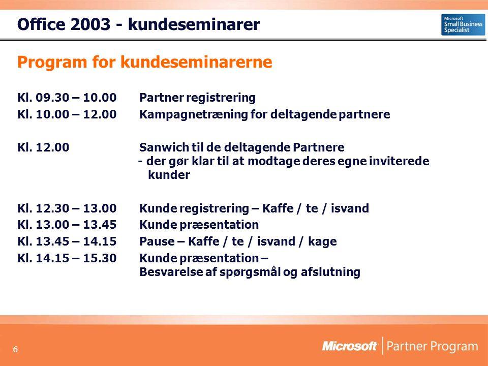 6 Office 2003 - kundeseminarer Program for kundeseminarerne Kl.
