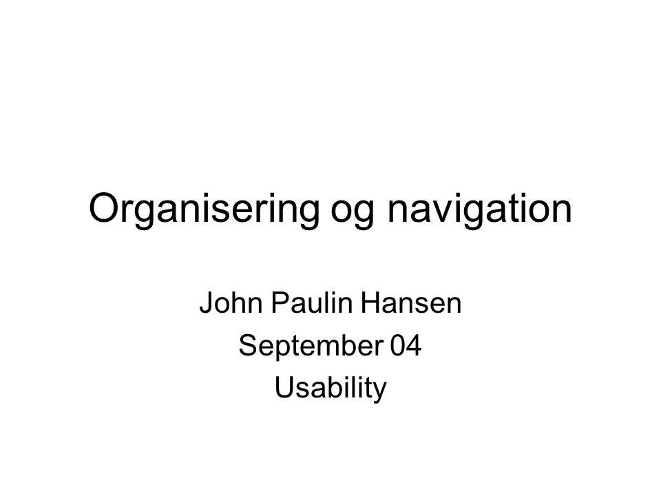 Organisering og navigation John Paulin Hansen September 04 Usability