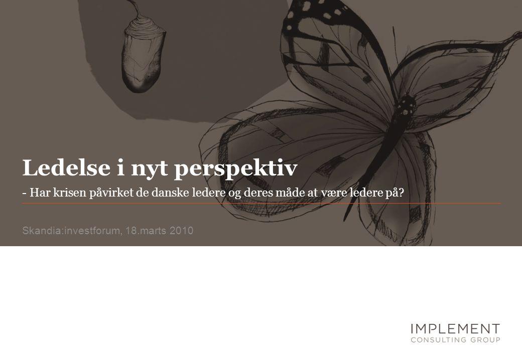 Ledelse i nyt perspektiv Skandia:investforum, 18.marts 2010 - Har krisen påvirket de danske ledere og deres måde at være ledere på