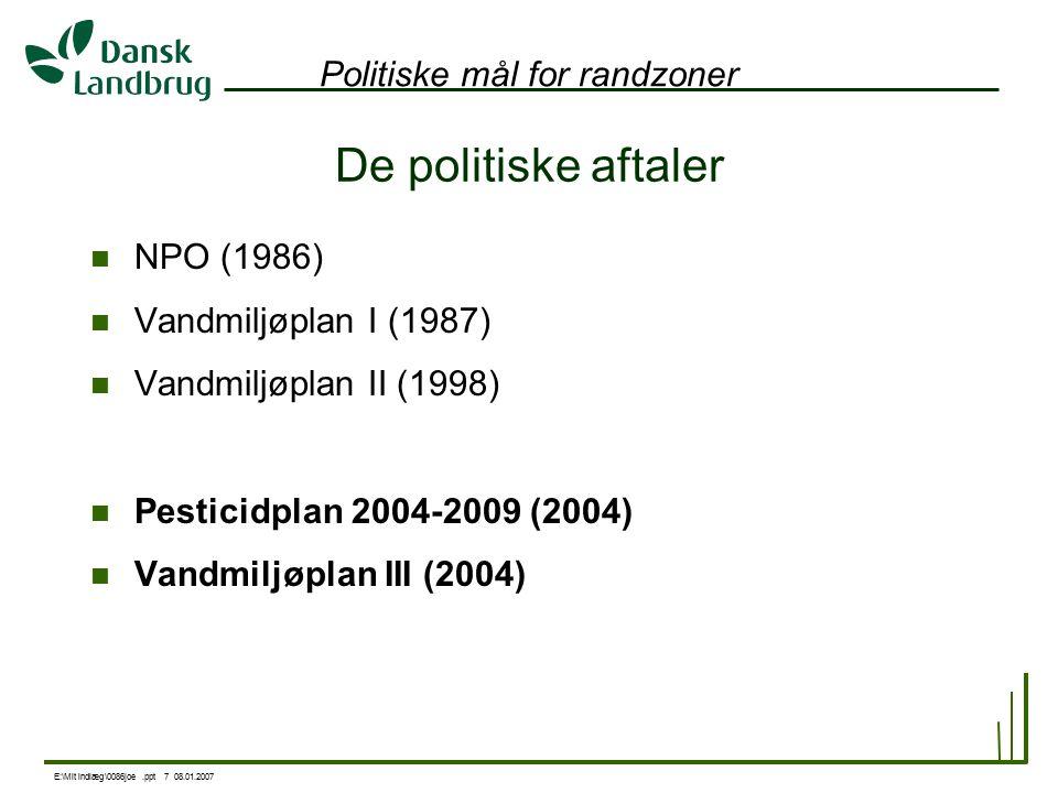 E:\Mit indlæg\0086joe.ppt 7 08.01.2007 Politiske mål for randzoner De politiske aftaler NPO (1986) Vandmiljøplan I (1987) Vandmiljøplan II (1998) Pesticidplan 2004-2009 (2004) Vandmiljøplan III (2004)