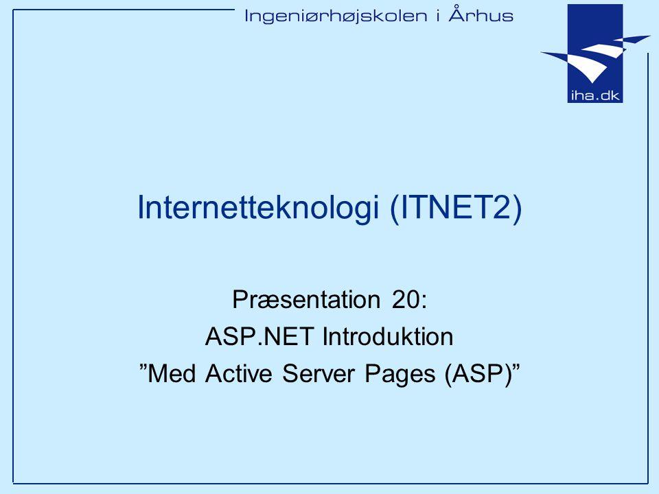 Internetteknologi (ITNET2) Præsentation 20: ASP.NET Introduktion Med Active Server Pages (ASP)