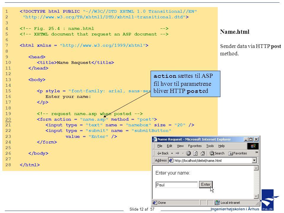 Ingeniørhøjskolen i Århus Slide 12 af 57 Name.html Sender data via HTTP post method.
