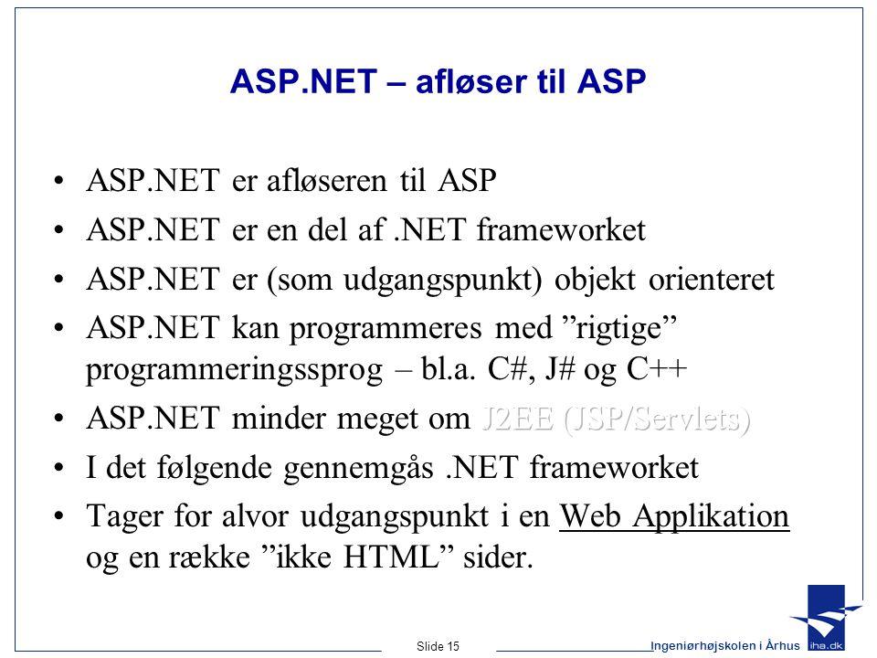 Ingeniørhøjskolen i Århus Slide 15 ASP.NET – afløser til ASP