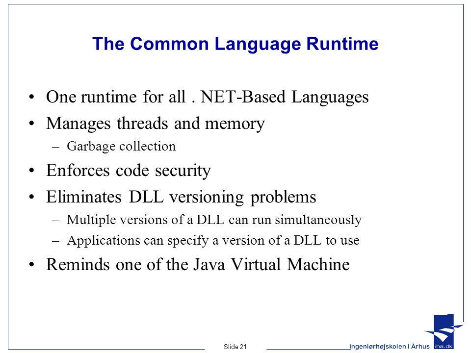 Ingeniørhøjskolen i Århus Slide 21 The Common Language Runtime One runtime for all.