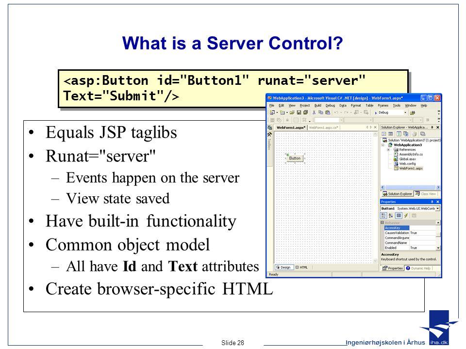 Ingeniørhøjskolen i Århus Slide 28 What is a Server Control.