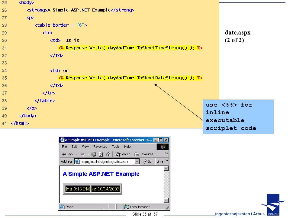 Ingeniørhøjskolen i Århus Slide 35 af 57 date.aspx (2 of 2) use for inline executable scriplet code