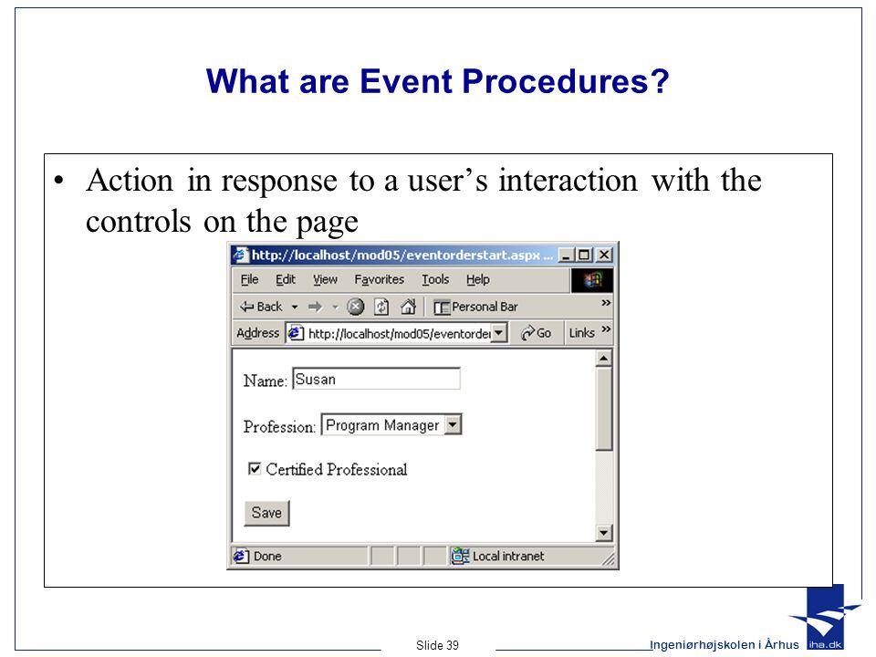 Ingeniørhøjskolen i Århus Slide 39 What are Event Procedures.