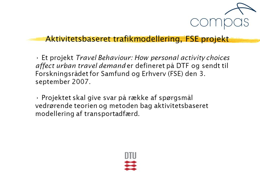 Et projekt Travel Behaviour: How personal activity choices affect urban travel demand er defineret på DTF og sendt til Forskningsrådet for Samfund og Erhverv (FSE) den 3.
