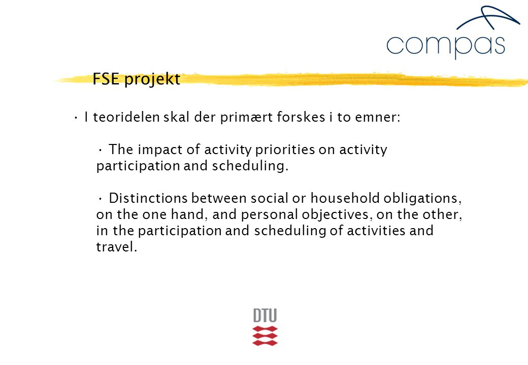 I teoridelen skal der primært forskes i to emner: The impact of activity priorities on activity participation and scheduling.