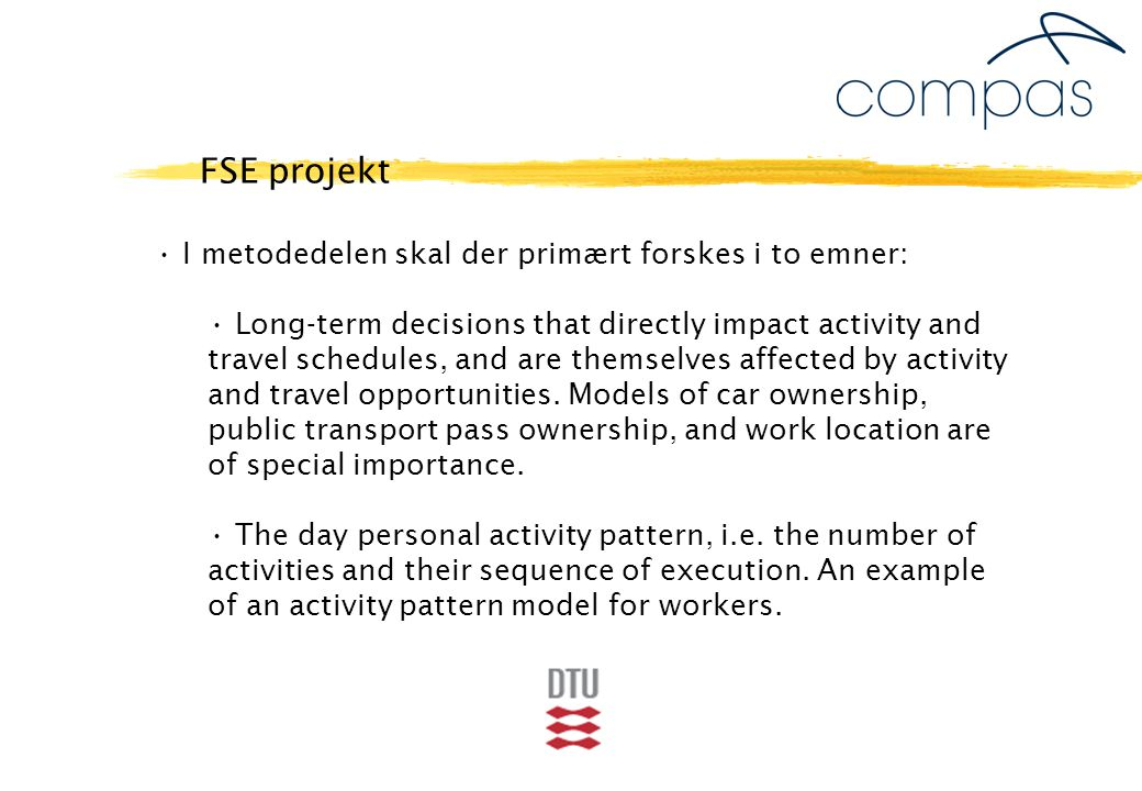 I metodedelen skal der primært forskes i to emner: Long-term decisions that directly impact activity and travel schedules, and are themselves affected by activity and travel opportunities.