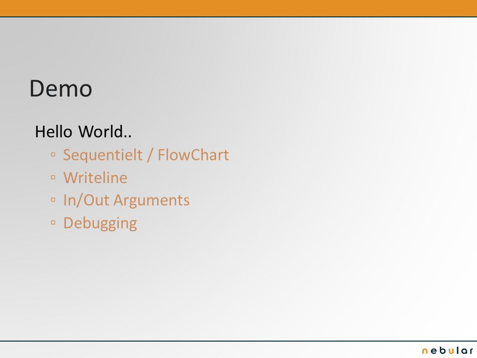 Demo Hello World.. ▫ Sequentielt / FlowChart ▫ Writeline ▫ In/Out Arguments ▫ Debugging