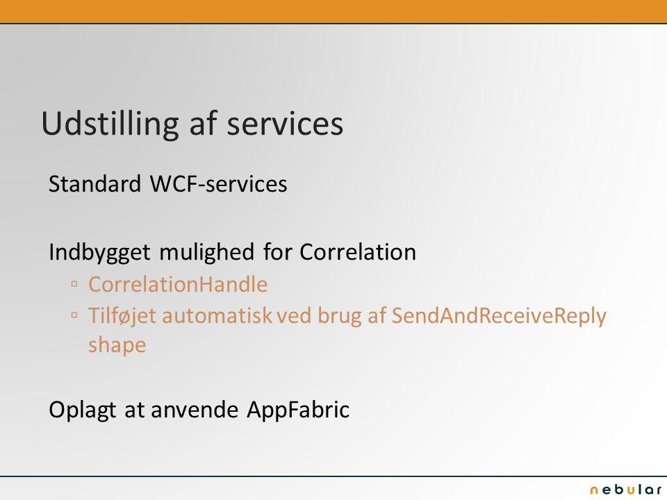 Udstilling af services Standard WCF-services Indbygget mulighed for Correlation ▫ CorrelationHandle ▫ Tilføjet automatisk ved brug af SendAndReceiveReply shape Oplagt at anvende AppFabric