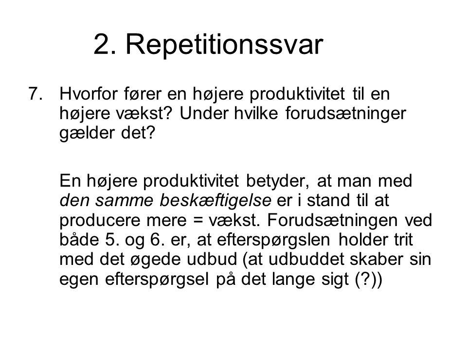 2. Repetitionssvar 7.Hvorfor fører en højere produktivitet til en højere vækst.