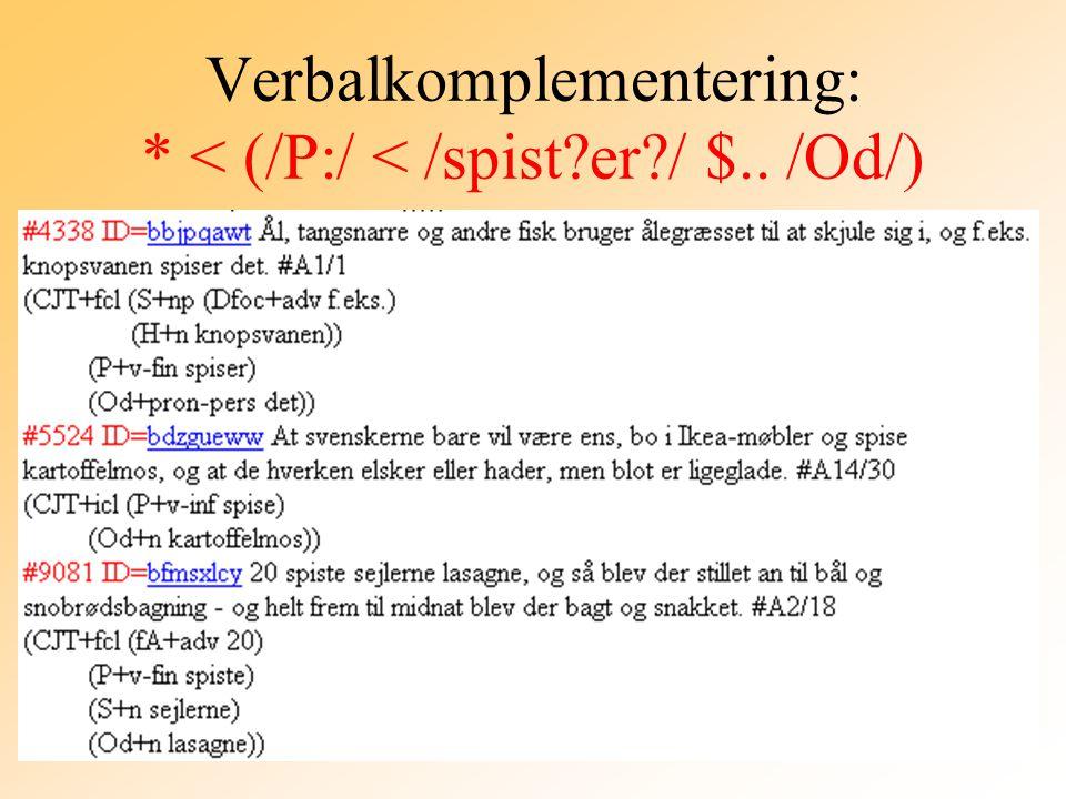 Verbalkomplementering: * < (/P:/ < /spist er / $.. /Od/)