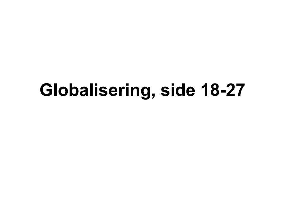 Globalisering – et globalt marked Årsager til globalisering: Omkostninger til kommunikation lavere IT-mulighederne forbedret væsentligt Transport mere effektiv (containere, havnekapacitet, skibskapacitet) Handelsbarrierer som told reduceret Frihandelsområder, EU m.fl., Kapitalens fri bevægelighed Murens fald (Østeuropa) Kinas åbning BRIK-landes vækst
