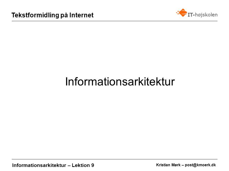 Kristian Mørk – post@kmoerk.dk Tekstformidling på Internet Informationsarkitektur – Lektion 9 Informationsarkitektur