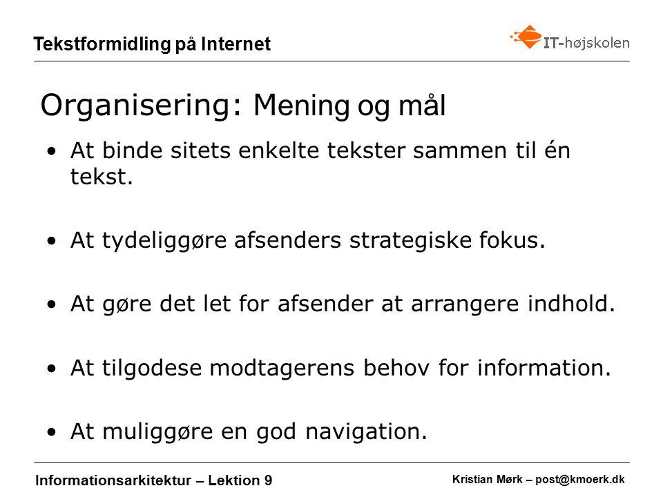 Kristian Mørk – post@kmoerk.dk Tekstformidling på Internet Informationsarkitektur – Lektion 9 At binde sitets enkelte tekster sammen til én tekst.