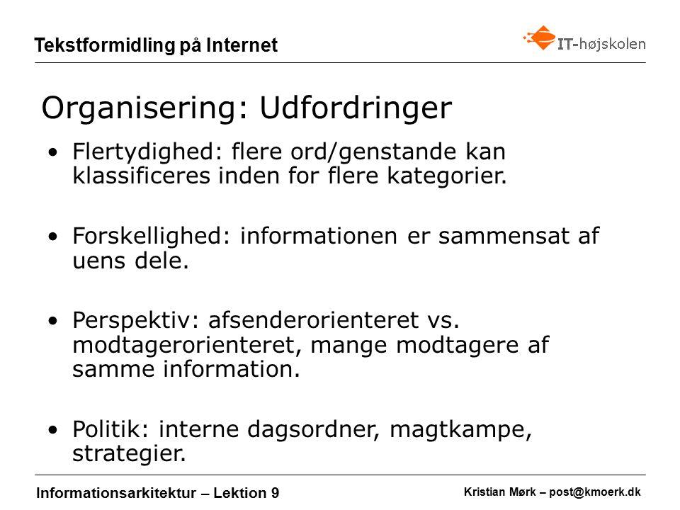 Kristian Mørk – post@kmoerk.dk Tekstformidling på Internet Informationsarkitektur – Lektion 9 Flertydighed: flere ord/genstande kan klassificeres inden for flere kategorier.
