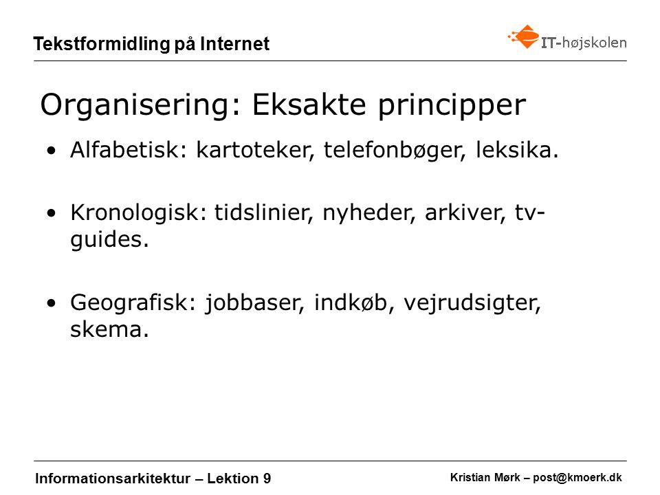 Kristian Mørk – post@kmoerk.dk Tekstformidling på Internet Informationsarkitektur – Lektion 9 Alfabetisk: kartoteker, telefonbøger, leksika.