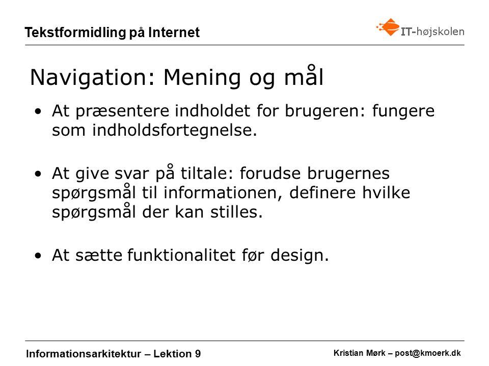 Kristian Mørk – post@kmoerk.dk Tekstformidling på Internet Informationsarkitektur – Lektion 9 At præsentere indholdet for brugeren: fungere som indholdsfortegnelse.