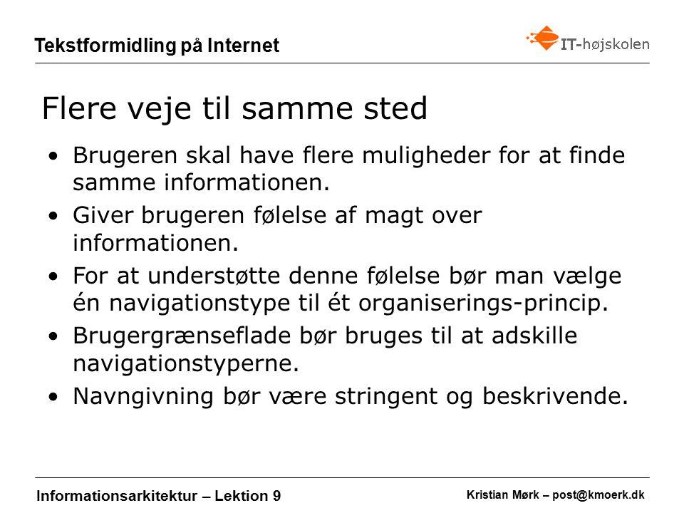 Kristian Mørk – post@kmoerk.dk Tekstformidling på Internet Informationsarkitektur – Lektion 9 Brugeren skal have flere muligheder for at finde samme informationen.
