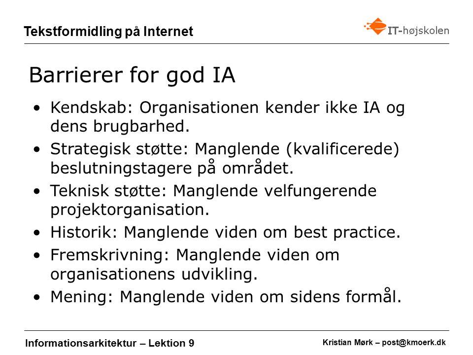 Kristian Mørk – post@kmoerk.dk Tekstformidling på Internet Informationsarkitektur – Lektion 9 Kendskab: Organisationen kender ikke IA og dens brugbarhed.