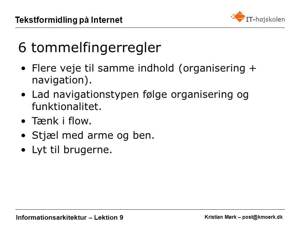 Kristian Mørk – post@kmoerk.dk Tekstformidling på Internet Informationsarkitektur – Lektion 9 Flere veje til samme indhold (organisering + navigation).