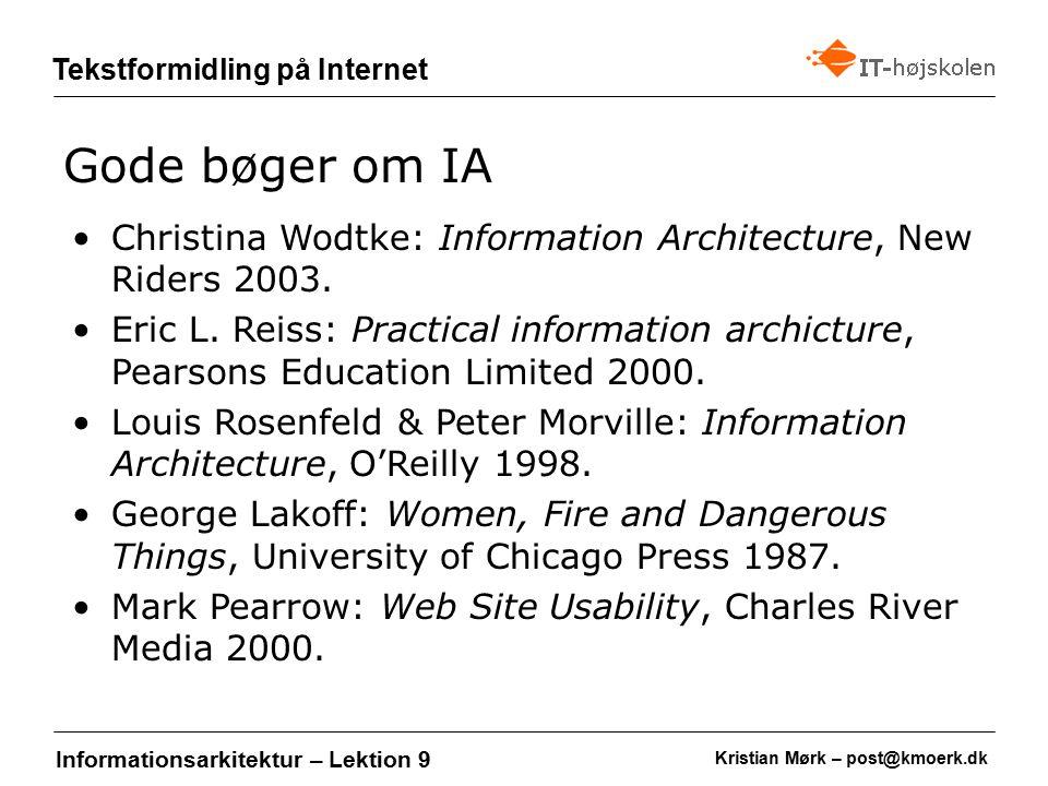 Kristian Mørk – post@kmoerk.dk Tekstformidling på Internet Informationsarkitektur – Lektion 9 Christina Wodtke: Information Architecture, New Riders 2003.
