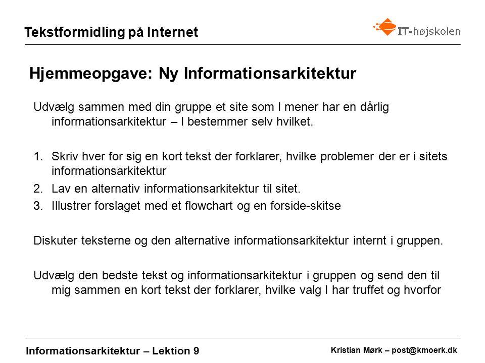 Kristian Mørk – post@kmoerk.dk Tekstformidling på Internet Informationsarkitektur – Lektion 9 Udvælg sammen med din gruppe et site som I mener har en dårlig informationsarkitektur – I bestemmer selv hvilket.