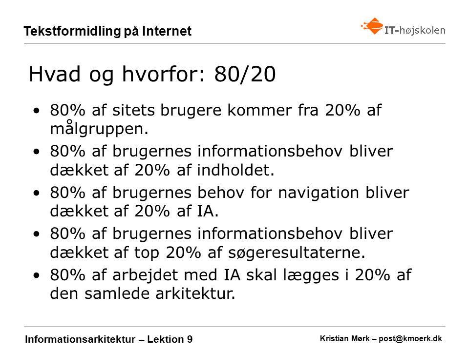 Kristian Mørk – post@kmoerk.dk Tekstformidling på Internet Informationsarkitektur – Lektion 9 80% af sitets brugere kommer fra 20% af målgruppen.