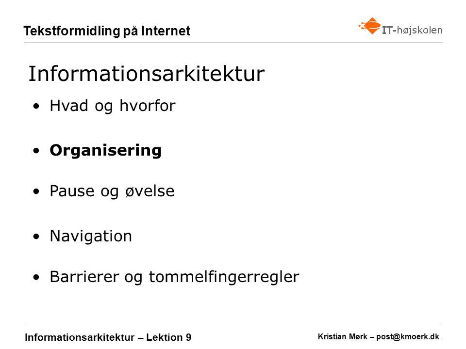 Kristian Mørk – post@kmoerk.dk Tekstformidling på Internet Informationsarkitektur – Lektion 9 Hvad og hvorfor Organisering Pause og øvelse Navigation Barrierer og tommelfingerregler Informationsarkitektur