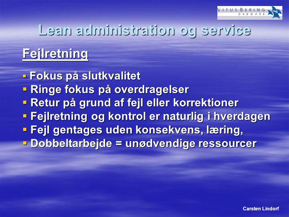 Carsten Lindorf Lean administration og service Fejlretning  Fokus på slutkvalitet  Ringe fokus på overdragelser  Retur på grund af fejl eller korrektioner  Fejlretning og kontrol er naturlig i hverdagen  Fejl gentages uden konsekvens, læring,  Dobbeltarbejde = unødvendige ressourcer