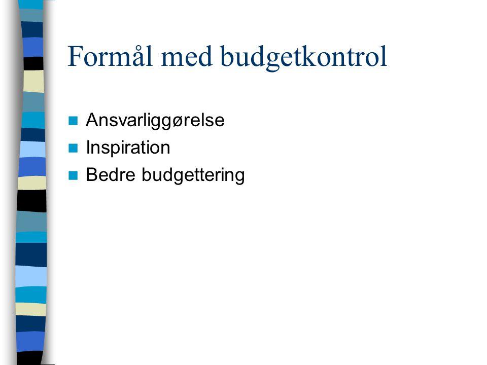 Formål med budgetkontrol Ansvarliggørelse Inspiration Bedre budgettering
