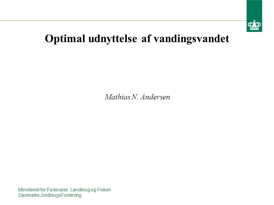 Optimal udnyttelse af vandingsvandet Ministeriet for Fødevarer, Landbrug og Fiskeri Danmarks JordbrugsForskning Mathias N.