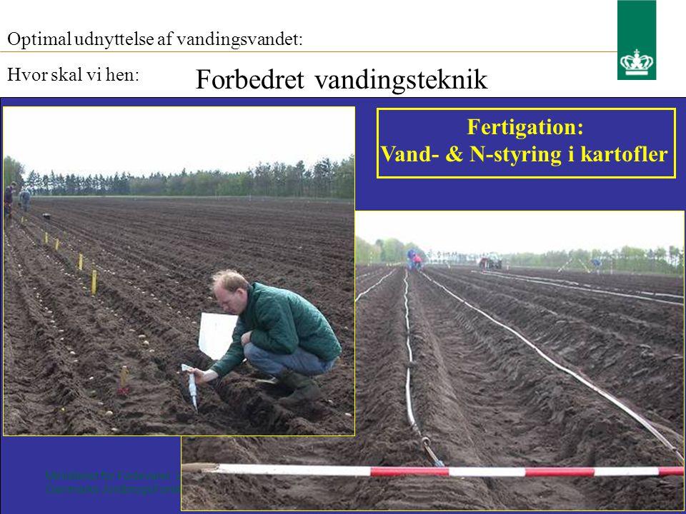 Ministeriet for Fødevarer, Landbrug og Fiskeri Danmarks JordbrugsForskning Optimal udnyttelse af vandingsvandet: Hvor skal vi hen: Forbedret vandingsteknik Fertigation: Vand- & N-styring i kartofler