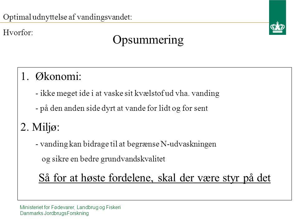 Ministeriet for Fødevarer, Landbrug og Fiskeri Danmarks JordbrugsForskning Optimal udnyttelse af vandingsvandet: 1.Økonomi: - ikke meget ide i at vaske sit kvælstof ud vha.
