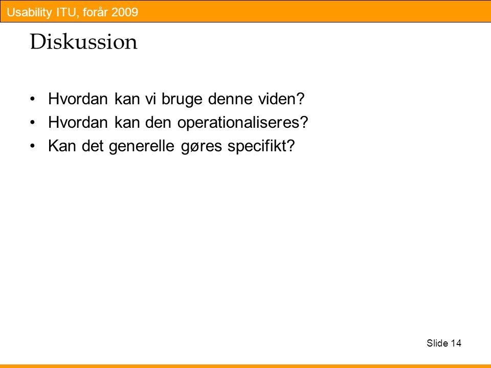 Usability ITU, forår 2009 Diskussion Hvordan kan vi bruge denne viden.