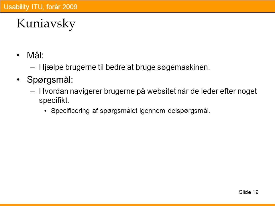 Usability ITU, forår 2009 Kuniavsky Mål: –Hjælpe brugerne til bedre at bruge søgemaskinen.