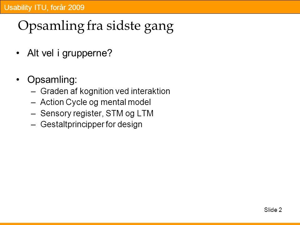 Usability ITU, forår 2009 Slide 2 Opsamling fra sidste gang Alt vel i grupperne.