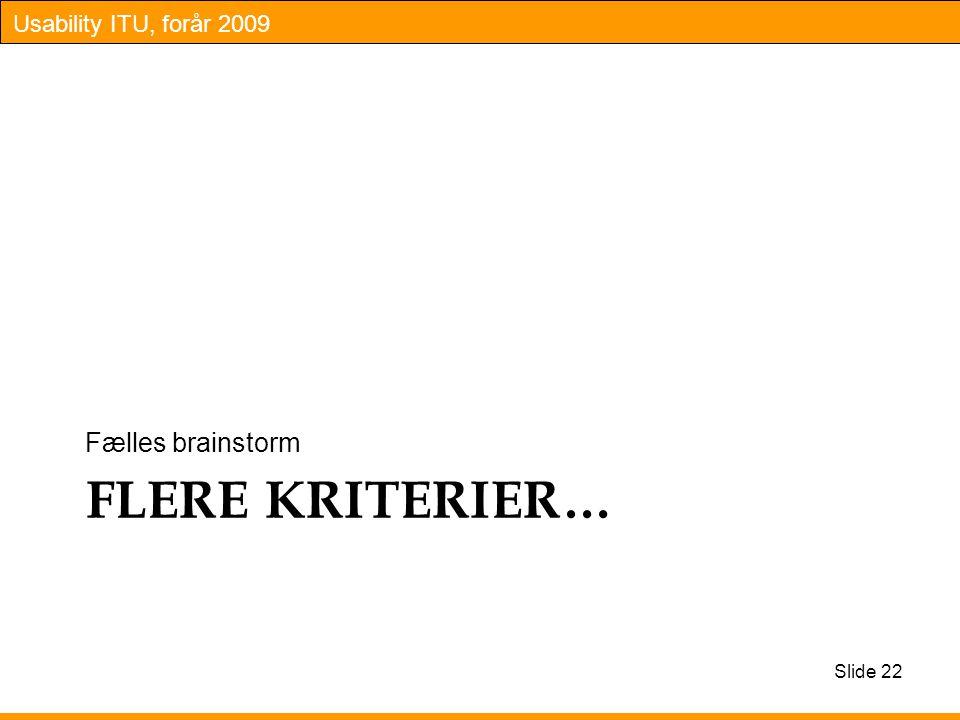 Usability ITU, forår 2009 FLERE KRITERIER… Fælles brainstorm Slide 22