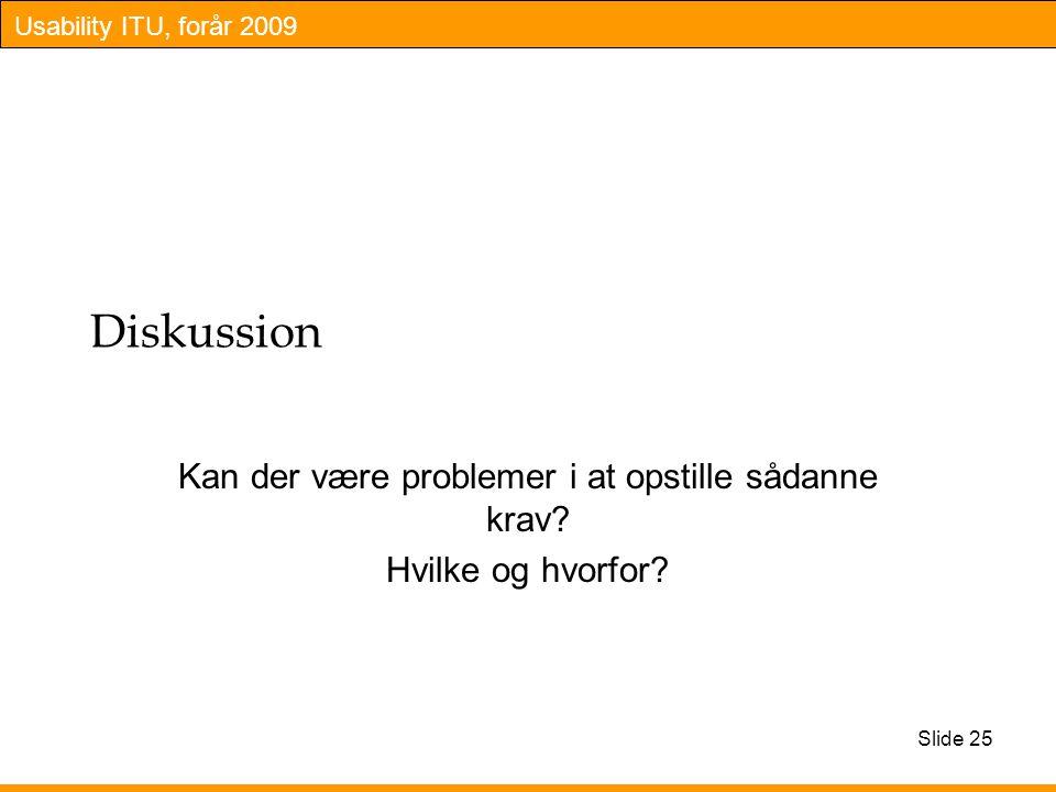 Usability ITU, forår 2009 Diskussion Kan der være problemer i at opstille sådanne krav.