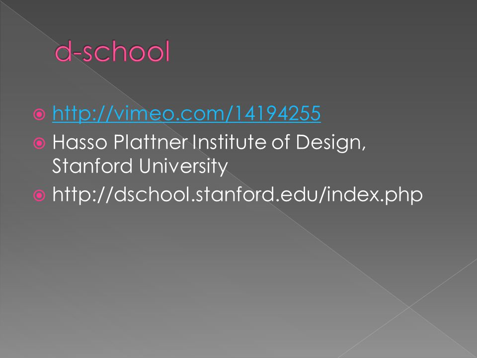  http://vimeo.com/14194255 http://vimeo.com/14194255  Hasso Plattner Institute of Design, Stanford University  http://dschool.stanford.edu/index.php