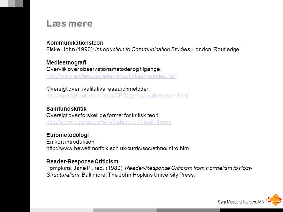 Sara Mosberg Iversen, MA Læs mere Kommunikationsteori Fiske, John (1990): Introduction to Communication Studies, London, Routledge.