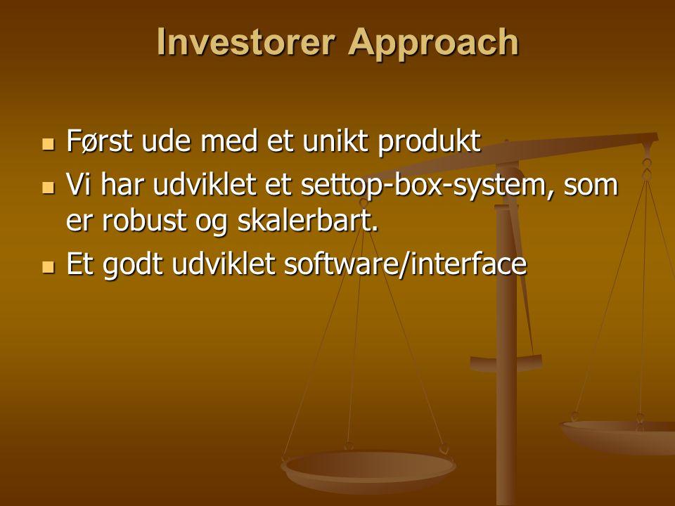 Investorer Approach Først ude med et unikt produkt Først ude med et unikt produkt Vi har udviklet et settop-box-system, som er robust og skalerbart.