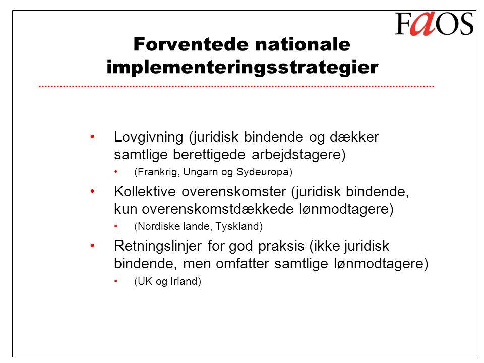 Forventede nationale implementeringsstrategier Lovgivning (juridisk bindende og dækker samtlige berettigede arbejdstagere) (Frankrig, Ungarn og Sydeuropa) Kollektive overenskomster (juridisk bindende, kun overenskomstdækkede lønmodtagere) (Nordiske lande, Tyskland) Retningslinjer for god praksis (ikke juridisk bindende, men omfatter samtlige lønmodtagere) (UK og Irland)