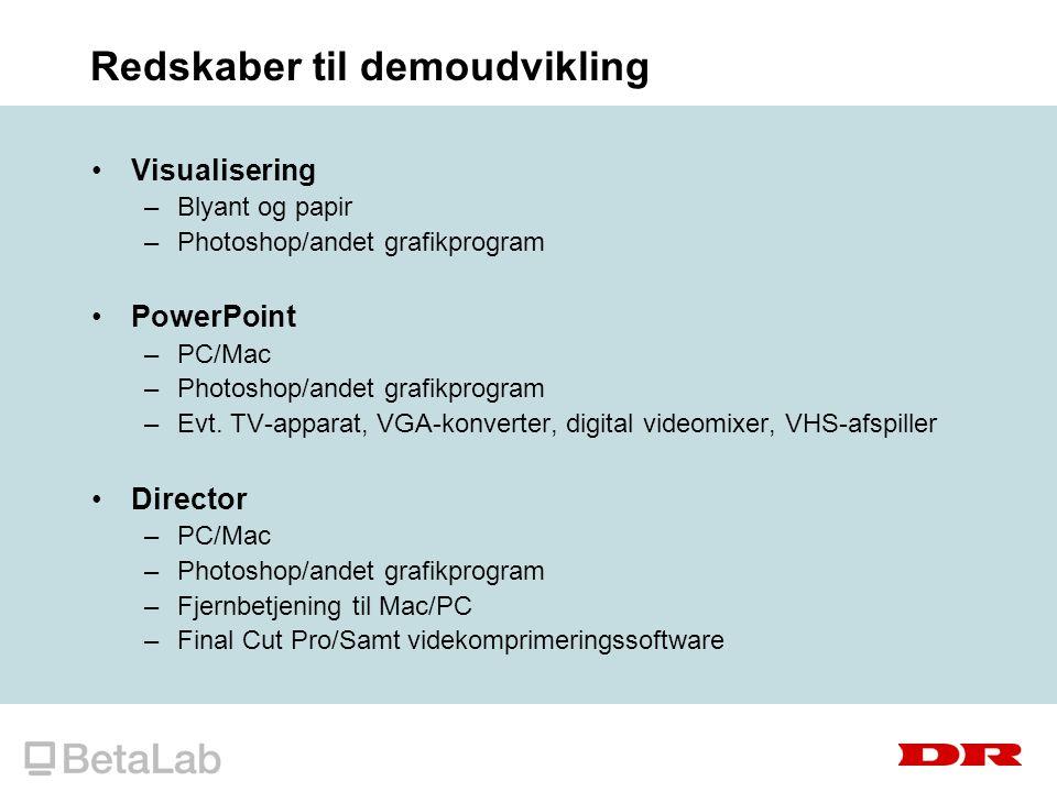 Redskaber til demoudvikling Visualisering –Blyant og papir –Photoshop/andet grafikprogram PowerPoint –PC/Mac –Photoshop/andet grafikprogram –Evt.