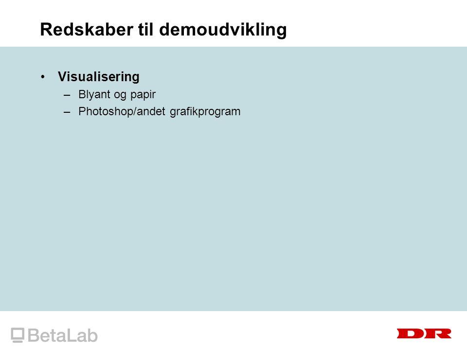 Redskaber til demoudvikling Visualisering –Blyant og papir –Photoshop/andet grafikprogram