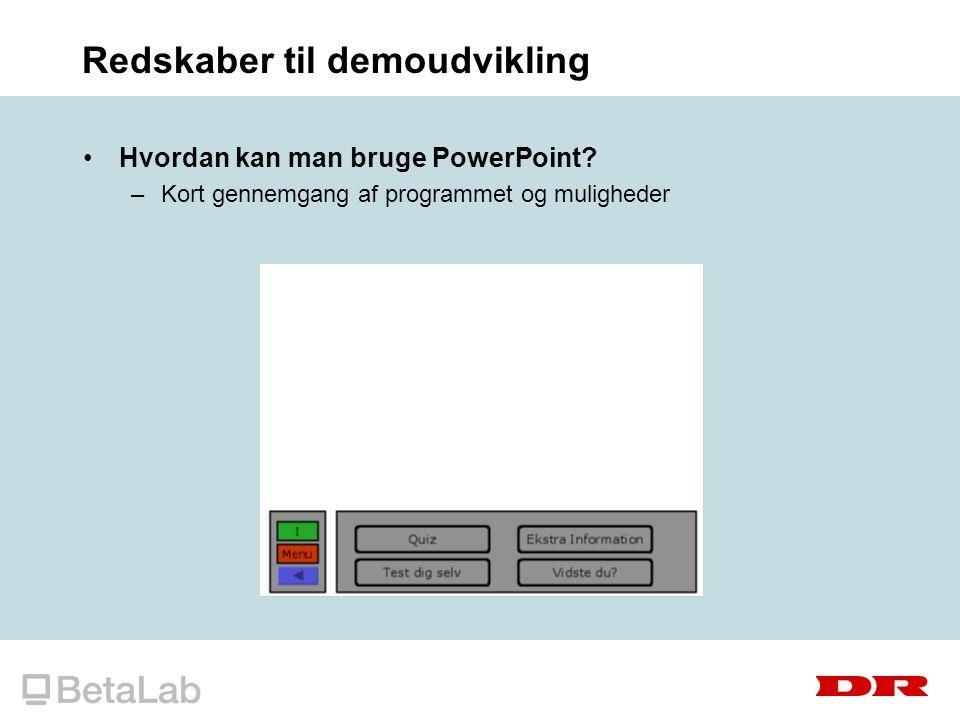 Redskaber til demoudvikling Hvordan kan man bruge PowerPoint.